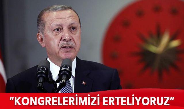 Cumhurbaşkanı Erdoğan: Önümüzdeki haftadan itibaren kongrelerimizi erteliyoruz