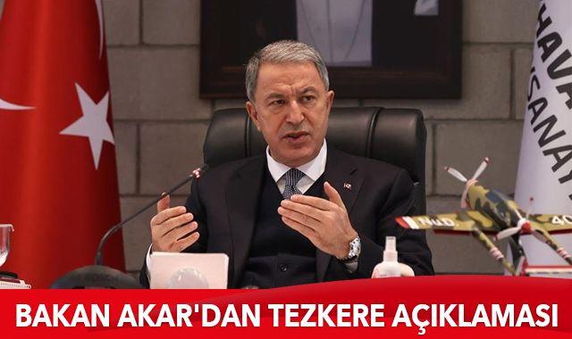 """Milli Savunma Bakanı Akar'dan """"tezkere"""" açıklaması"""