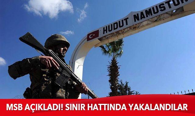 MSB açıkladı: Sınır hattında yakalandılar