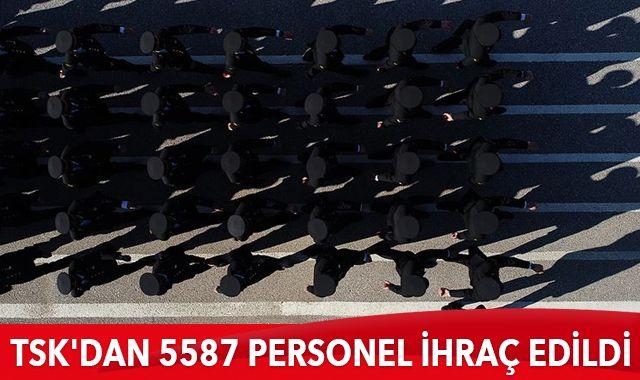 TSK'da FETÖ ile mücadele kapsamında 5 bin 587 personel ihraç edildi
