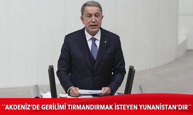 Bakan Akar: Akdeniz'de gerilimi tırmandırmak isteyen Yunanistan'dır