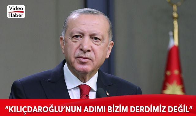 Cumhurbaşkanı Erdoğan: Kılıçdaroğlu'nun adımı bizim derdimiz değil