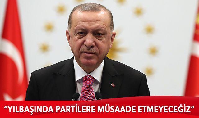 Cumhurbaşkanı Erdoğan: Yılbaşında partilere müsaade etmeyeceğiz