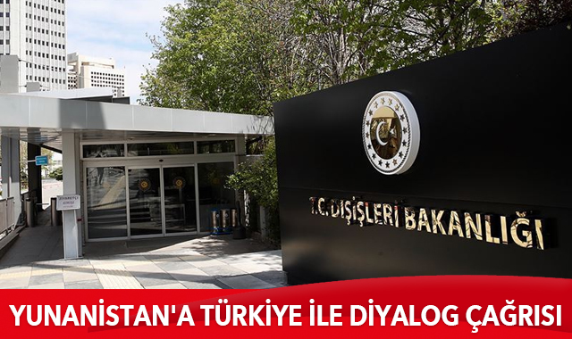 Dışişleri Bakanlığından Yunanistan'a Türkiye ile diyalog çağrısı