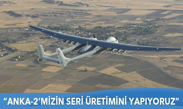 TUSAŞ Genel Müdürü Kotil: Anka-2'mizin seri üretimini yapıyoruz