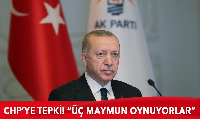 """Cumhurbaşkanı Erdoğan'dan CHP'ye tepki! """"Üç maymun oynuyorlar"""""""