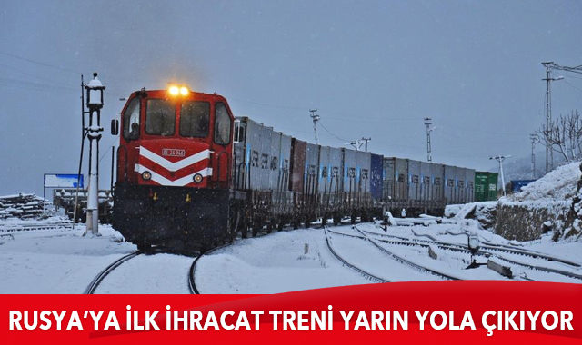 Rusya'ya ilk ihracat treni yarın yola çıkıyor