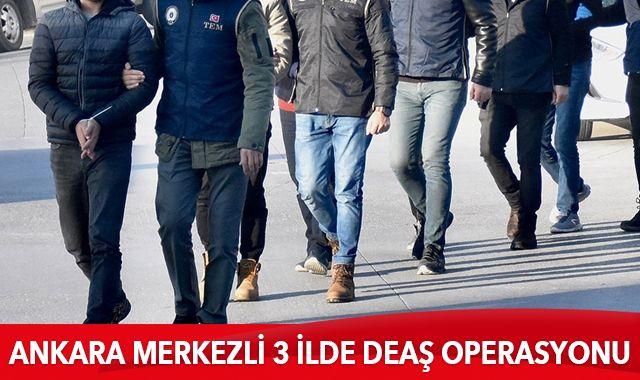Ankara merkezli 3 ilde DEAŞ operasyonu