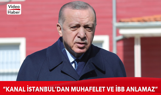 Cumhurbaşkanı Erdoğan: Kanal İstanbul'dan muhalefet ve İBB anlamaz