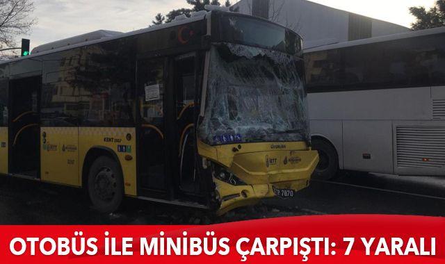 İETT otobüsüyle servis minibüsü çarpıştı: 7 yaralı
