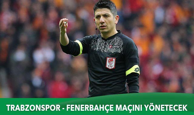 Trabzonspor - Fenerbahçe maçının hakemi Yaşar Kemal Uğurlu oldu
