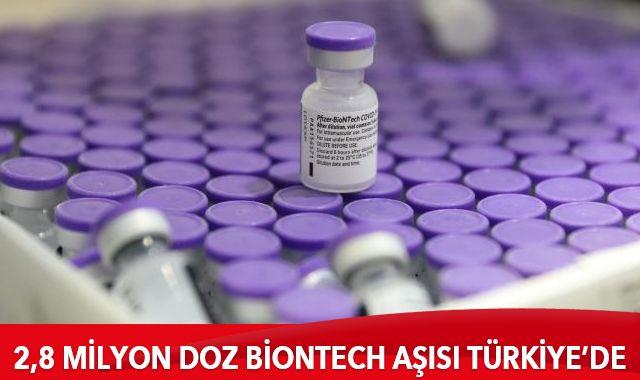 2,8 milyon doz BionTech aşısı Türkiye'de