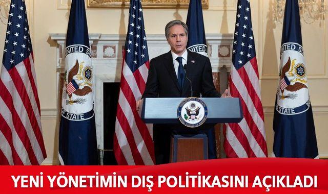ABD Dışişleri Bakanı Blinken, yeni yönetimin dış politikasını açıkladı