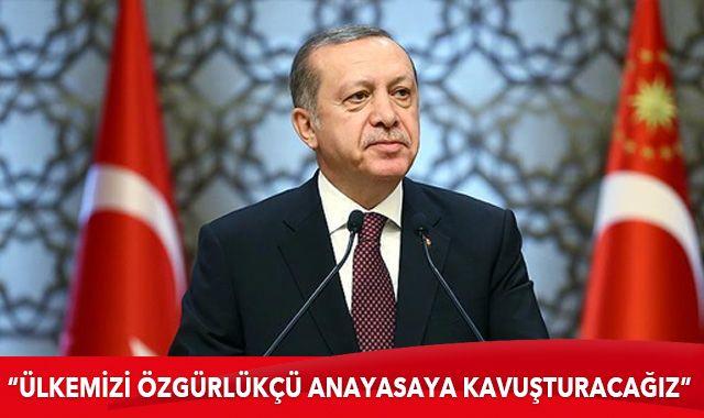 Cumhurbaşkanı Erdoğan: Türkiye'yi özgürlükçü bir anayasaya kavuşturacağız