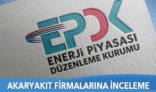 EPDK'dan akaryakıt firmalarına inceleme