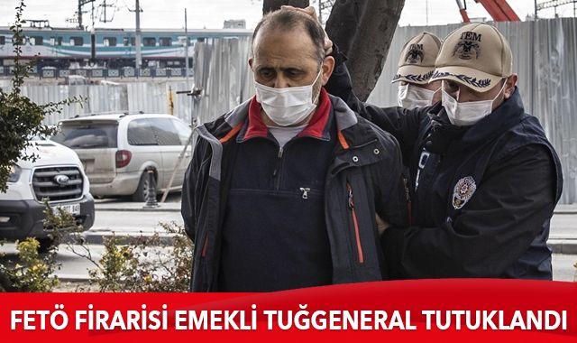 FETÖ firarisi emekli tuğgeneral tutuklandı
