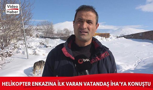 Helikopter enkazına ilk varan vatandaş İHA'ya konuştu