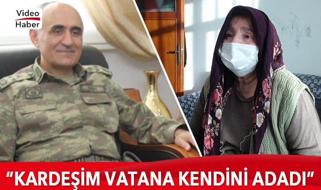 Şehit Korgeneral Osman Erbaş'ın ablası: Kardeşim vatana kendini adadı