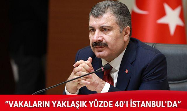 Koca: Ülkemizde vakaların yaklaşık %40'ı İstanbul'da