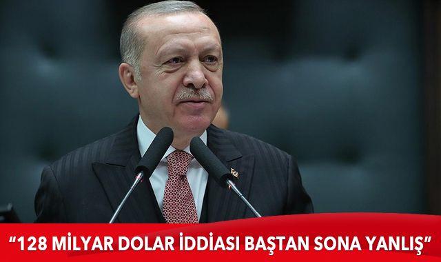 Cumhurbaşkanı Erdoğan: 128 milyar dolar iddiası baştan sona yanlış