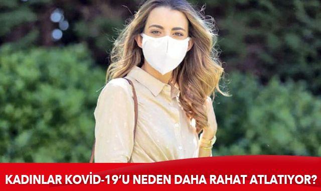 Kadınların Kovid-19'u daha rahat atlatmasının sebebi