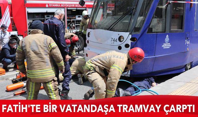 Son dakika... Fatih'te tramvay, bir vatandaşa çarparak altına aldı