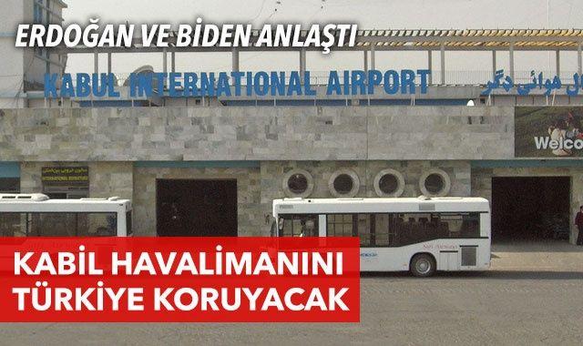 ABD ve Türkiye anlaştı: Kabil Havalimanı güvenliğini Türkiye sağlayacak