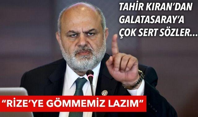 Çaykur Rizespor Başkanı Tahir Kıran'dan Galatasaray'a sert sözler!