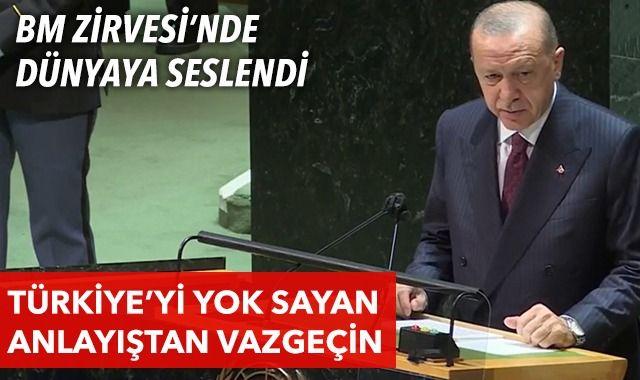 Erdoğan: Türkiye'yi yok sayan anlayıştan vazgeçin