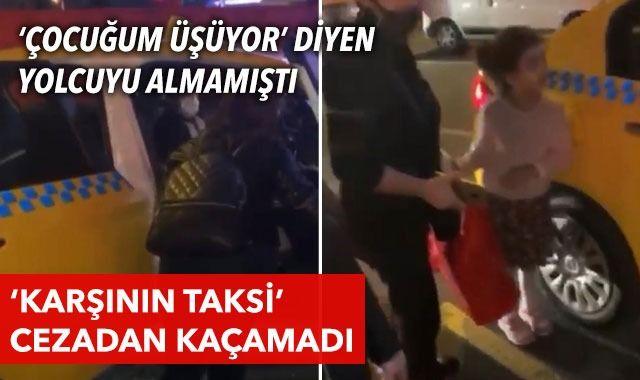 'Karşının taksisiyim' bahanesiyle çocuklu yolcuyu almamıştı: Cezadan kaçamadı