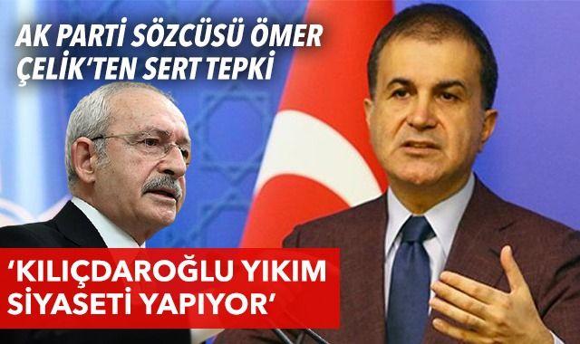 AK Parti Sözcüsü Ömer Çelik'ten Kılıçdaroğlu'na tepki! Yıkım siyaseti yapıyor