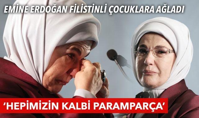 Emine Erdoğan Filistinli çocuklara ağladı: Hepimizin kalbini paramparça ediyor