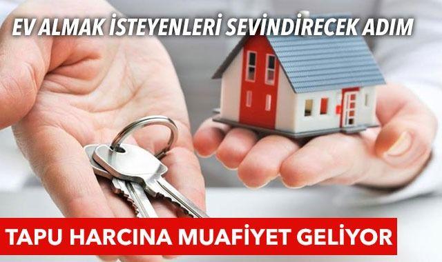 Ev almak isteyenlere tapu harcı müjdesi: Muafiyet geliyor