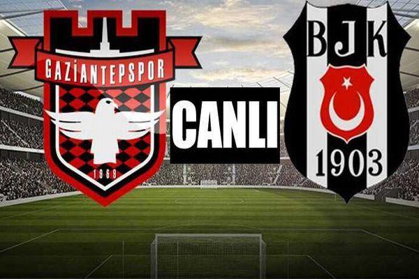 Gaziantepspor  Beşiktaş maçı canlı anlatım