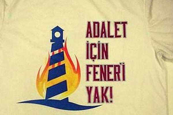 Adalet için Fener'i yak tişörtü olay oldu