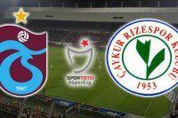 Trabzonspor- Çaykur Rizespor maçında ilk 11'ler belli oldu