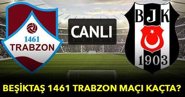 Beşiktaş 1461 Trabzon maçı saat kaçta hangi kanalda - Beşiktaş maçı ne zaman