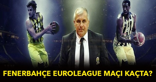 Fenerbahçe Laboral Kutxa Euroleague maçı hangi kanalda, saat kaçta - Fenerbahçe Euroleague Final Four maçı
