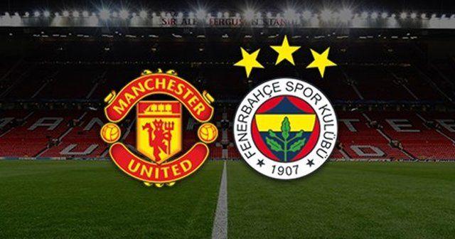 Manchester United Fenerbahçe maçı saat kaçta hangi kanalda - FB maçı şifreli mi şifresiz mi