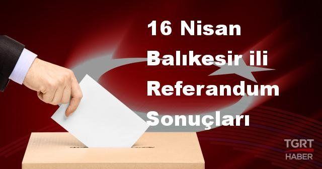 Balıkesir 2017 referandum seçim sonuçları | Balıkesir oy sonuçları! | Evet - Hayır oranı