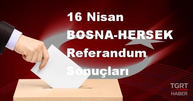 BOSNA-HERSEK 2017 referandum seçim sonuçları | BOSNA-HERSEK oy sonuçları! | Evet - Hayır oranı