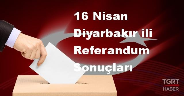 Diyarbakır da 2017 Referandum Seçim Sonuçları   Diyarbakır Oy Sonuçları!   Evet - Hayır oranı