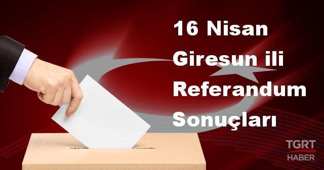 Giresun da 2017 referandum seçim sonuçları | Giresun oy sonuçları! | Evet - Hayır oranı