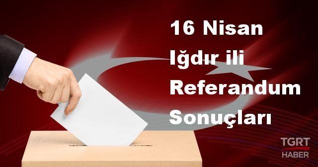 Iğdır 2017 referandum seçim sonuçları | Iğdır oy sonuçları! | Evet - Hayır oranı