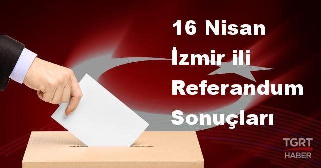 İzmir de 2017 referandum seçim sonuçları   İzmir oy sonuçları!   Evet - Hayır oranı