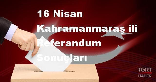 Kahramanmaraş da 2017 referandum seçim sonuçları   Kahramanmaraş oy sonuçları!   Evet - Hayır oranı