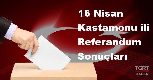 Kastamonu da 2017 referandum seçim sonuçları | Kastamonu oy sonuçları! | Evet - Hayır oranı