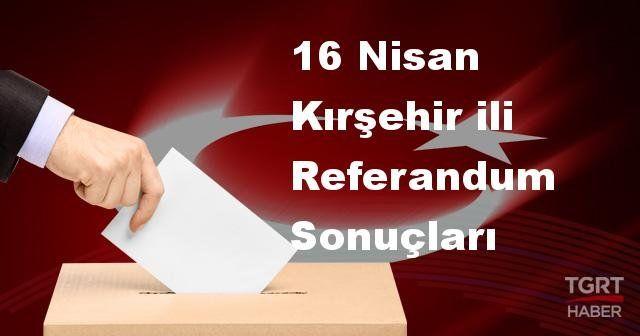 Kırşehir 2017 referandum seçim sonuçları | Kırşehir oy sonuçları! | Evet - Hayır oranı