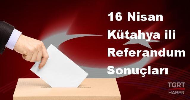 Kütahya da 2017 referandum seçim sonuçları   Kütahya oy sonuçları!   Evet - Hayır oranı