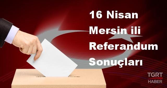 Mersin'de 2017 Referandum seçim sonuçları | Mersin OY SONUÇLARI | Evet - Hayır oranı